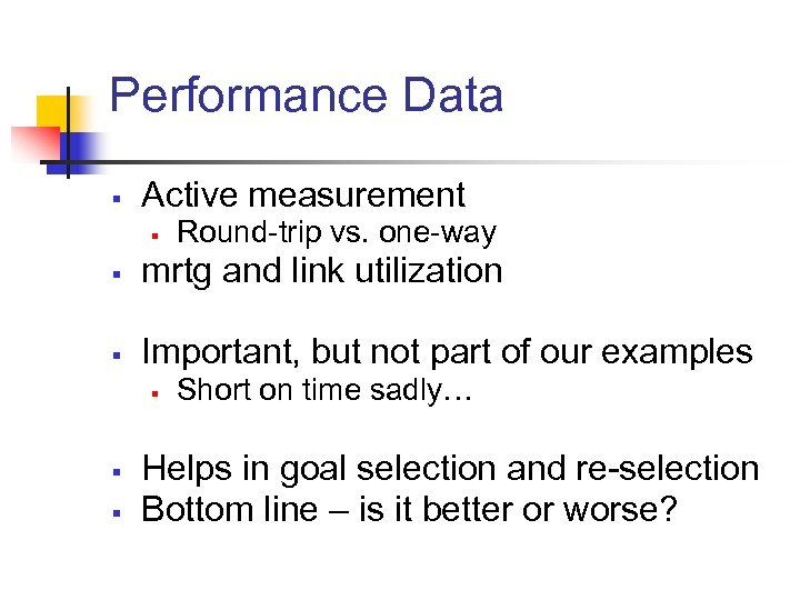 Performance Data § Active measurement § Round-trip vs. one-way § mrtg and link utilization