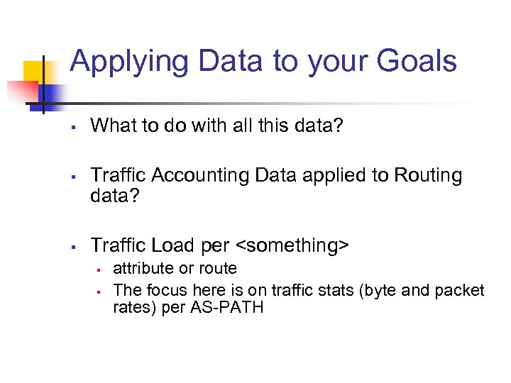 Applying Data to your Goals § § § What to do with all this