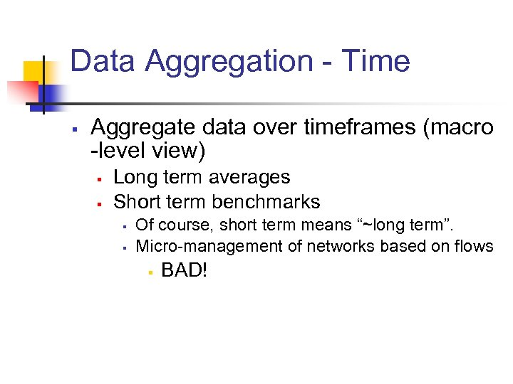 Data Aggregation - Time § Aggregate data over timeframes (macro -level view) § §