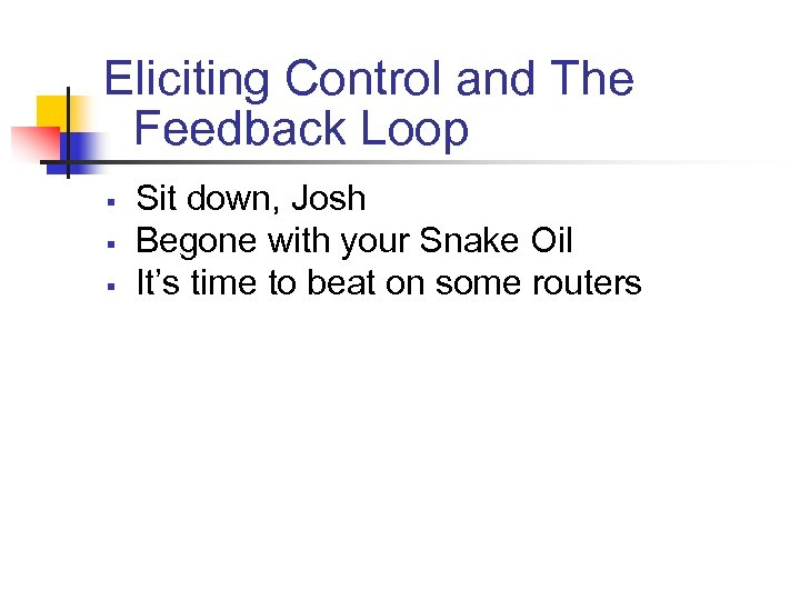 Eliciting Control and The Feedback Loop § § § Sit down, Josh Begone with