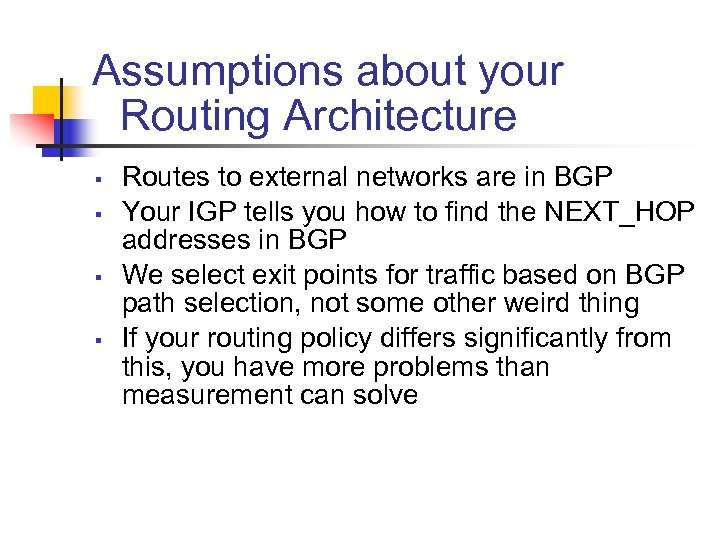 Assumptions about your Routing Architecture § § Routes to external networks are in BGP
