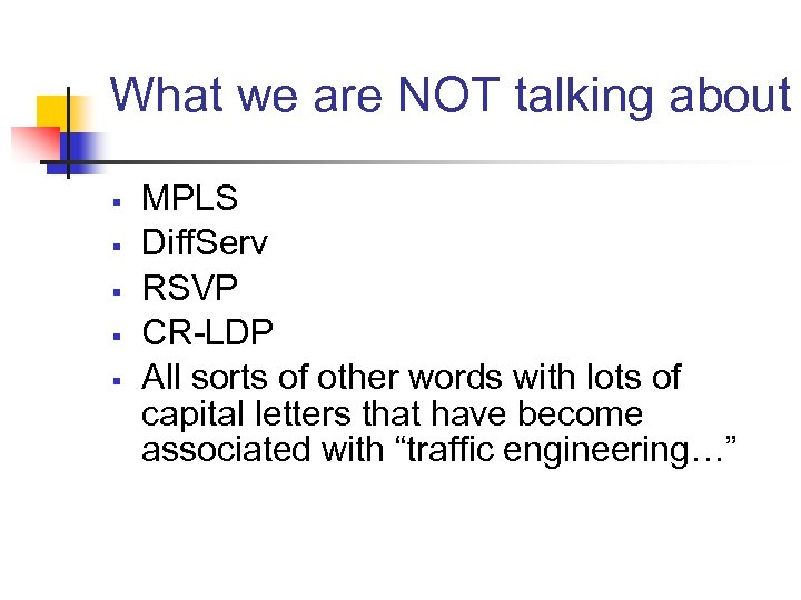 What we are NOT talking about § § § MPLS Diff. Serv RSVP CR-LDP