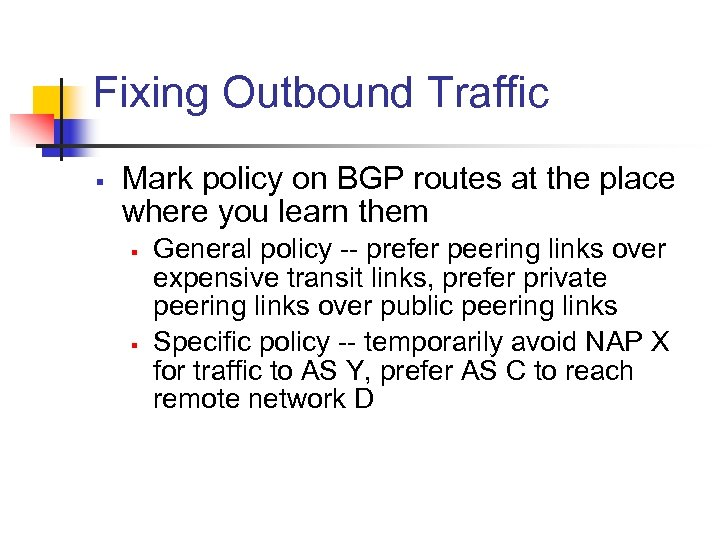 Fixing Outbound Traffic § Mark policy on BGP routes at the place where you