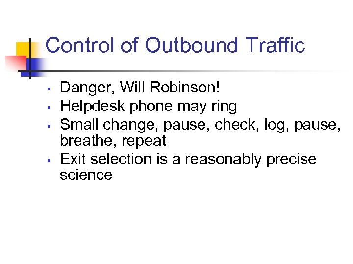 Control of Outbound Traffic § § Danger, Will Robinson! Helpdesk phone may ring Small