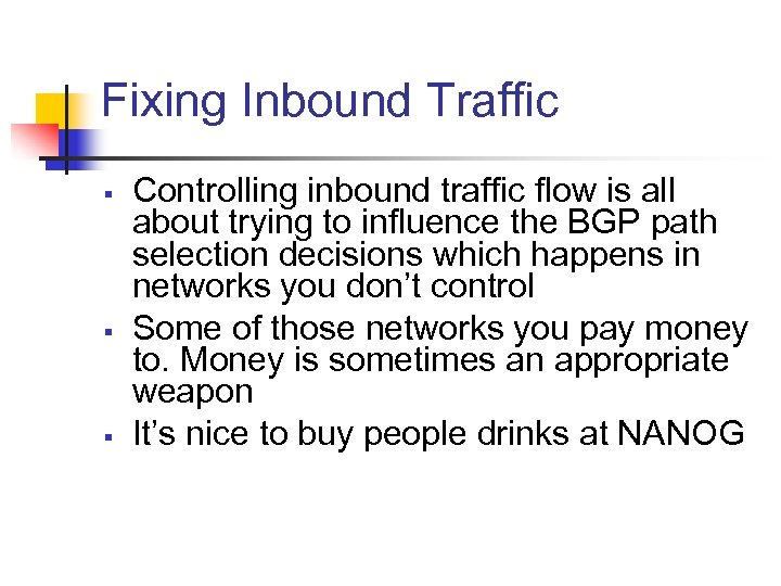 Fixing Inbound Traffic § § § Controlling inbound traffic flow is all about trying