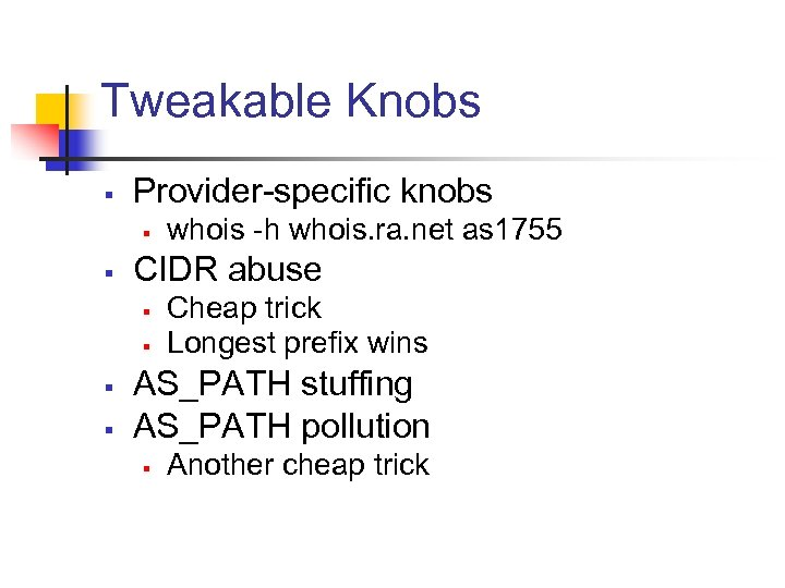 Tweakable Knobs § Provider-specific knobs § § CIDR abuse § § whois -h whois.