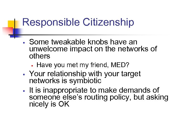 Responsible Citizenship § Some tweakable knobs have an unwelcome impact on the networks of