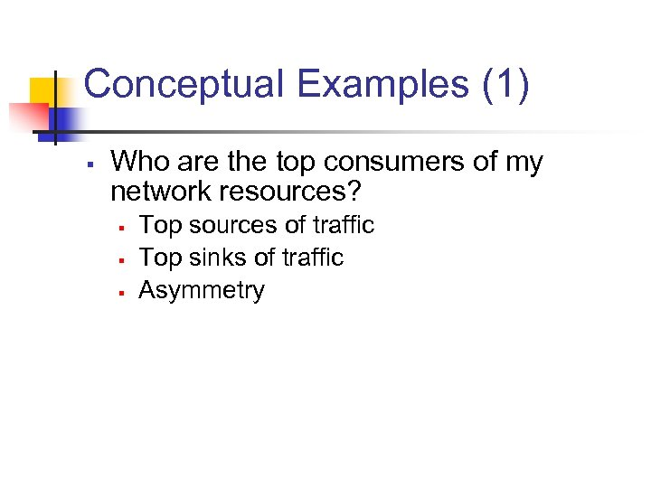 Conceptual Examples (1) § Who are the top consumers of my network resources? §