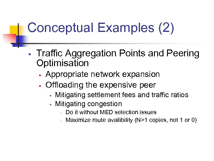 Conceptual Examples (2) § Traffic Aggregation Points and Peering Optimisation § § Appropriate network