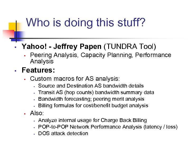 Who is doing this stuff? § Yahoo! - Jeffrey Papen (TUNDRA Tool) § §