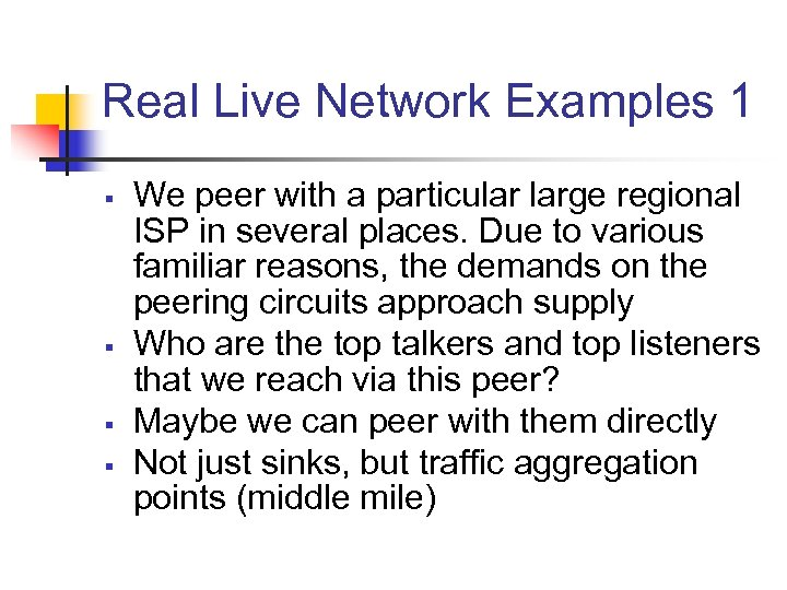 Real Live Network Examples 1 § § We peer with a particular large regional