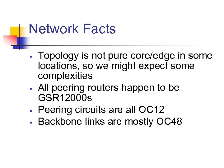 Network Facts § § Topology is not pure core/edge in some locations, so we