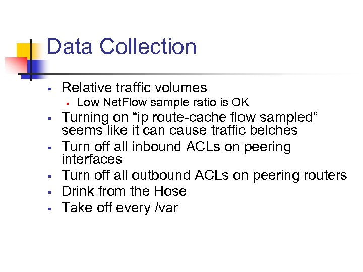 Data Collection § Relative traffic volumes § § § Low Net. Flow sample ratio