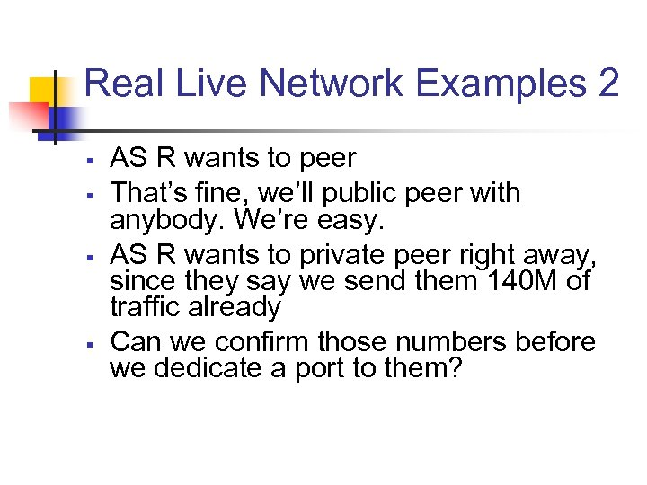 Real Live Network Examples 2 § § AS R wants to peer That's fine,