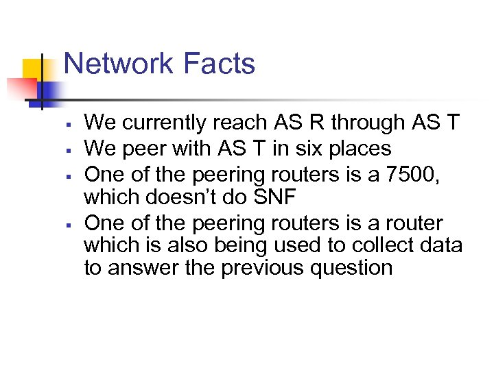 Network Facts § § We currently reach AS R through AS T We peer