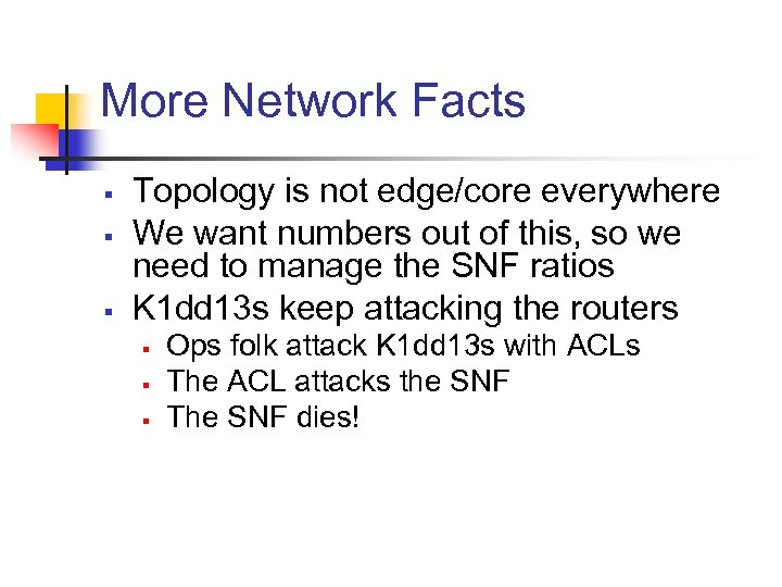 More Network Facts § § § Topology is not edge/core everywhere We want numbers
