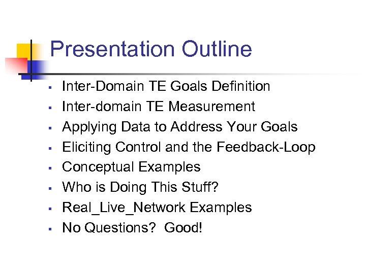 Presentation Outline § § § § Inter-Domain TE Goals Definition Inter-domain TE Measurement Applying
