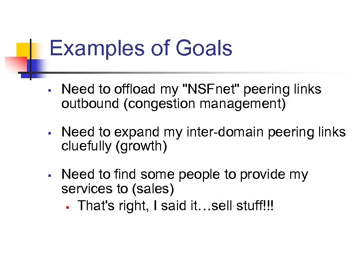 Examples of Goals § § § Need to offload my