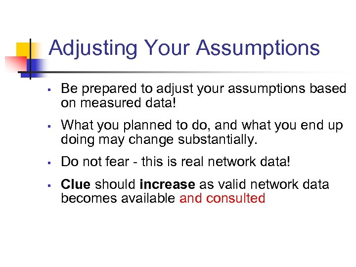 Adjusting Your Assumptions § § Be prepared to adjust your assumptions based on measured