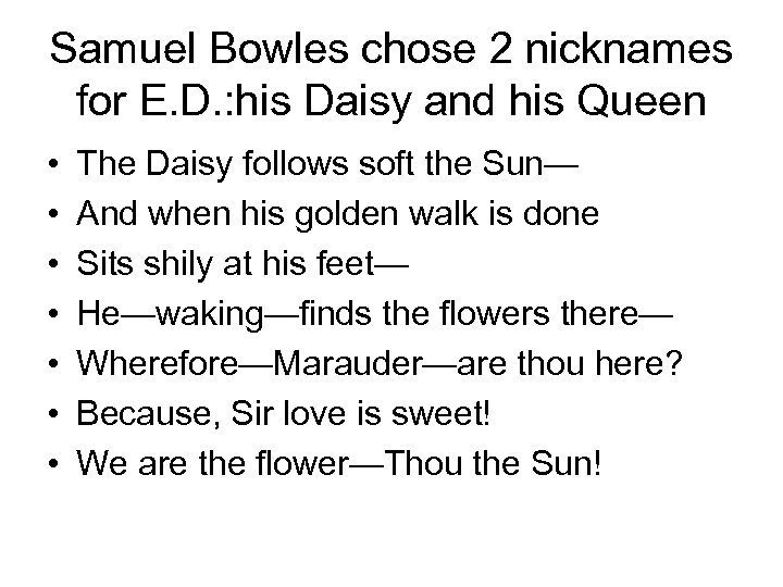Samuel Bowles chose 2 nicknames for E. D. : his Daisy and his Queen