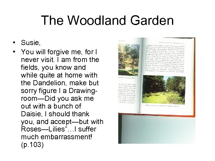 The Woodland Garden • Susie, • You will forgive me, for I never visit.