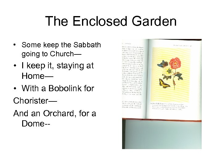 The Enclosed Garden • Some keep the Sabbath going to Church— • I keep