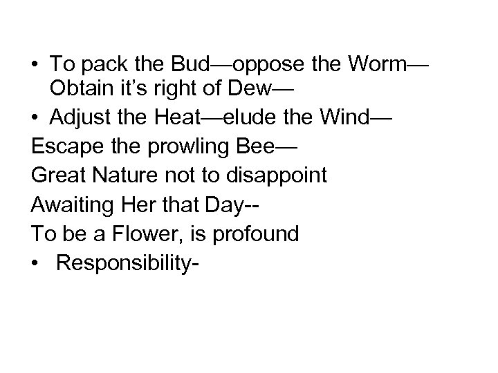 • To pack the Bud—oppose the Worm— Obtain it's right of Dew— •