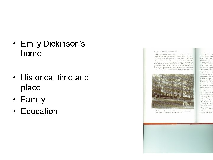 • Emily Dickinson's home • Historical time and place • Family • Education