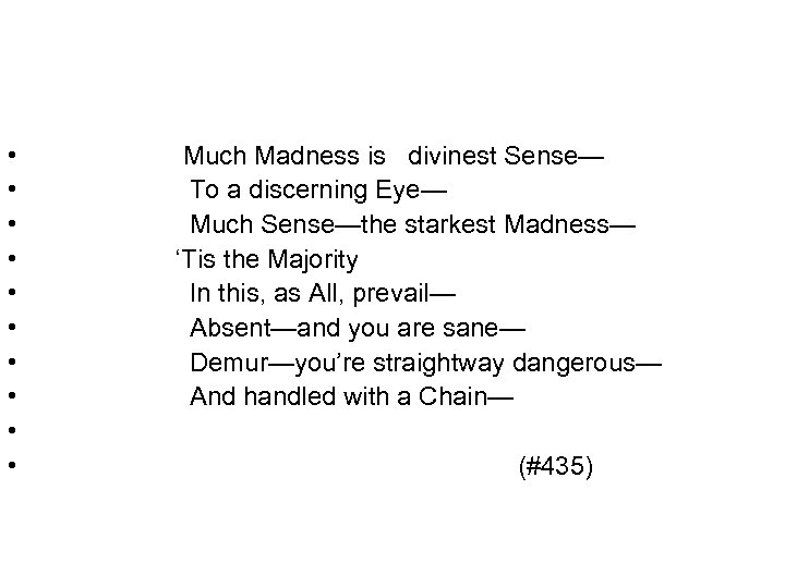 • • • Much Madness is divinest Sense— To a discerning Eye— Much