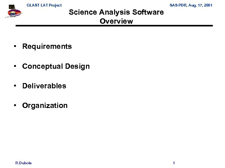 GLAST LAT Project SAS PDR, Aug. 17, 2001 Science Analysis Software Overview • Requirements