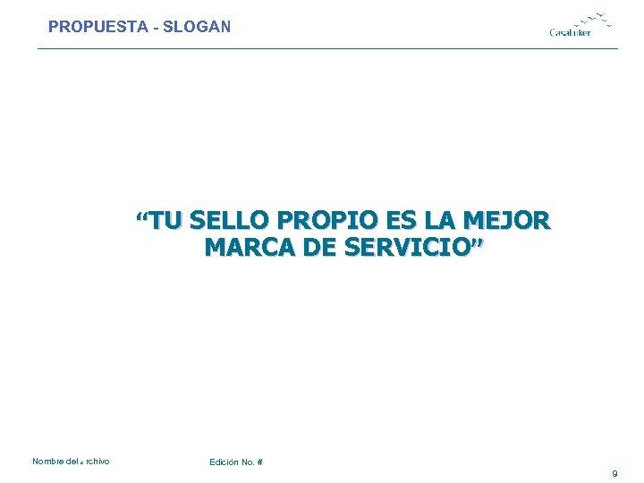 """PROPUESTA - SLOGAN # """"TU SELLO PROPIO ES LA MEJOR MARCA DE SERVICIO"""" Nombre"""