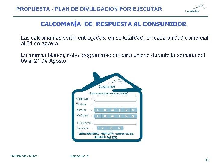 PROPUESTA - PLAN DE DIVULGACION POR EJECUTAR # CALCOMANÍA DE RESPUESTA AL CONSUMIDOR Las