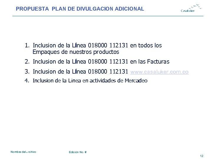 PROPUESTA PLAN DE DIVULGACION ADICIONAL # 1. Inclusion de la Línea 018000 112131 en