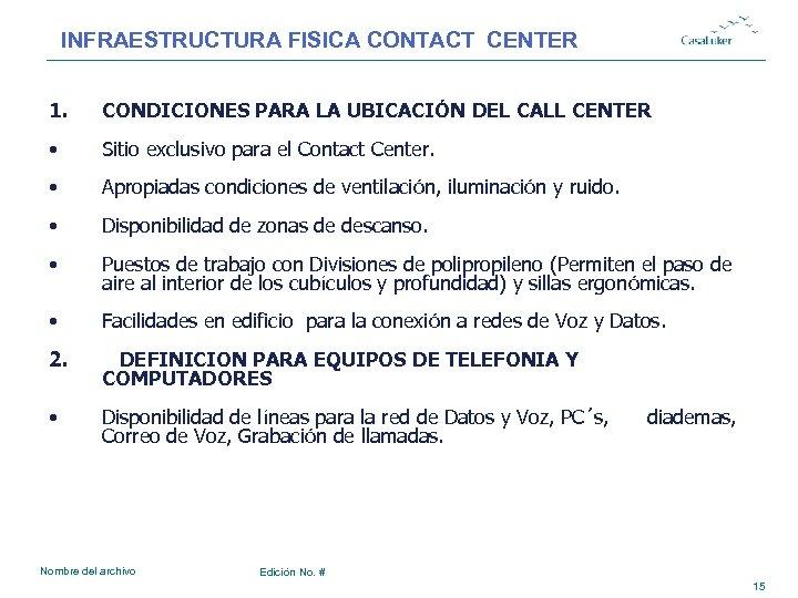 INFRAESTRUCTURA FISICA CONTACT CENTER 1. CONDICIONES PARA LA UBICACIÓN DEL CALL CENTER • Sitio