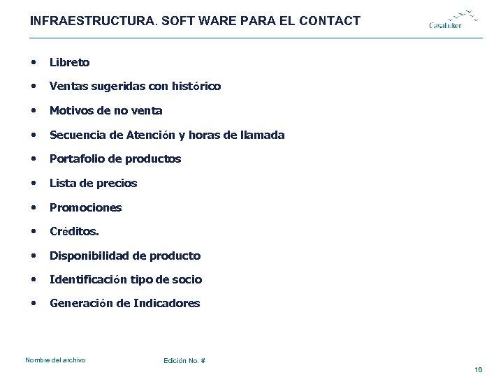 INFRAESTRUCTURA. SOFT WARE PARA EL CONTACT • Libreto • Ventas sugeridas con histórico •