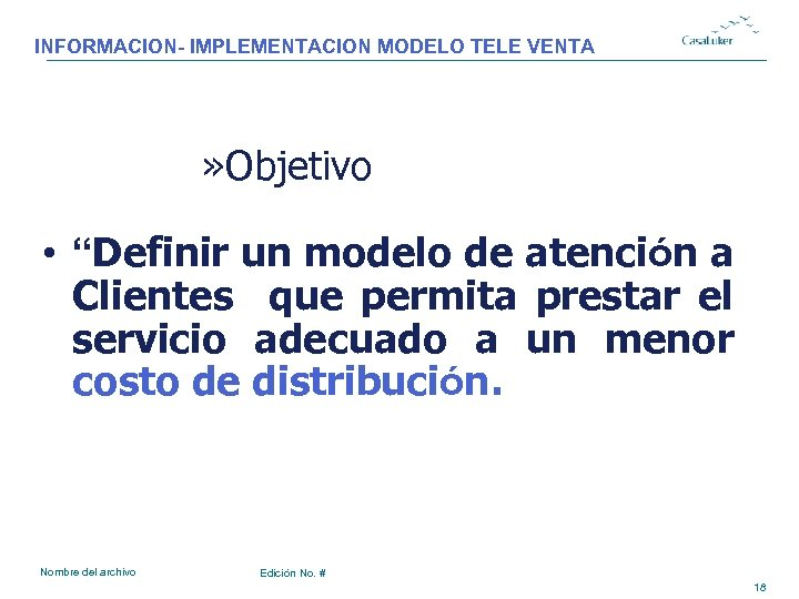 "INFORMACION- IMPLEMENTACION MODELO TELE VENTA » Objetivo • ""Definir un modelo de atención a"