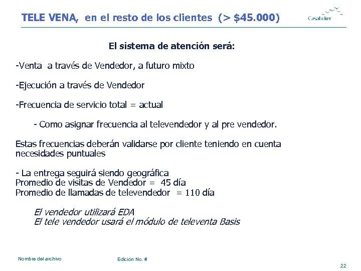 TELE VENA, en el resto de los clientes (> $45. 000) El sistema de