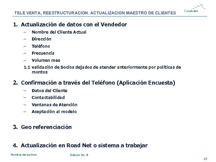 TELE VENTA, REESTRUCTURACION. ACTUALIZACION MAESTRO DE CLIENTES 1. Actualización de datos con el Vendedor