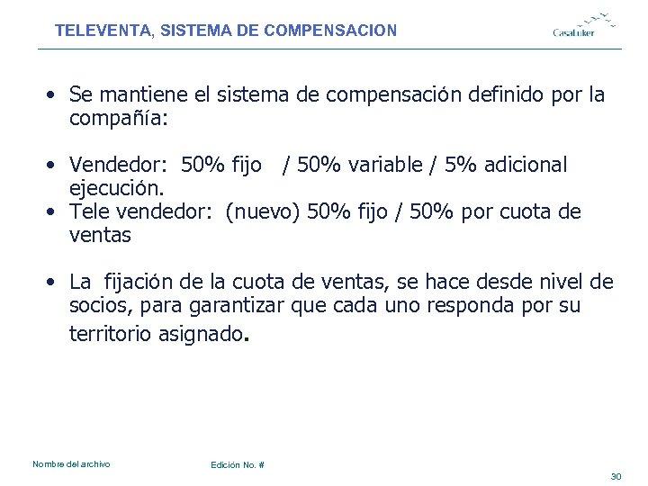 TELEVENTA, SISTEMA DE COMPENSACION • Se mantiene el sistema de compensación definido por la