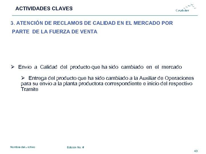 ACTIVIDADES CLAVES # 3. ATENCIÓN DE RECLAMOS DE CALIDAD EN EL MERCADO POR PARTE