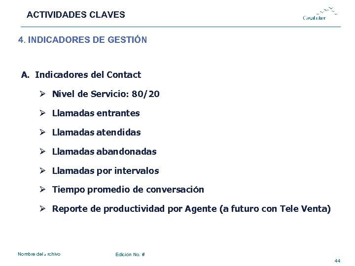 ACTIVIDADES CLAVES # 4. INDICADORES DE GESTIÓN A. Indicadores del Contact Ø Nivel de