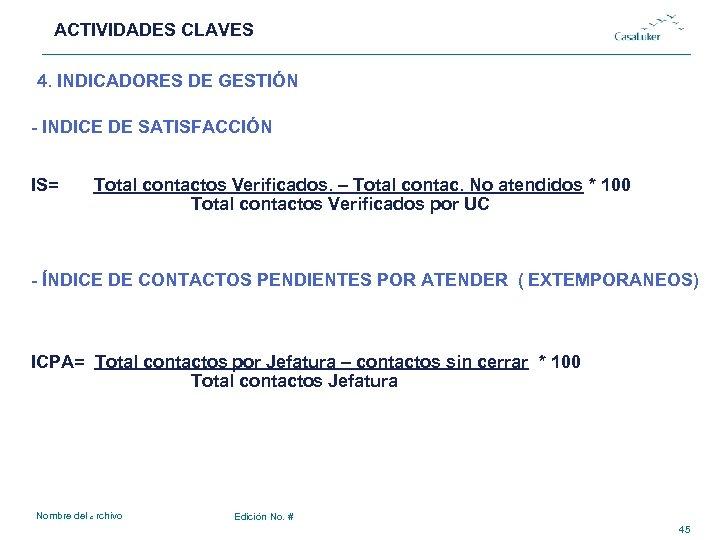 ACTIVIDADES CLAVES # 4. INDICADORES DE GESTIÓN - INDICE DE SATISFACCIÓN IS= Total contactos