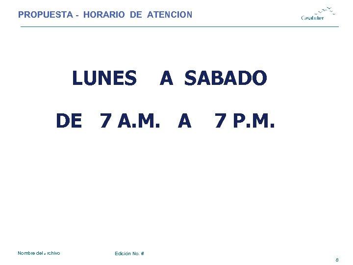 PROPUESTA - HORARIO DE ATENCION LUNES A SABADO DE 7 A. M. A Nombre