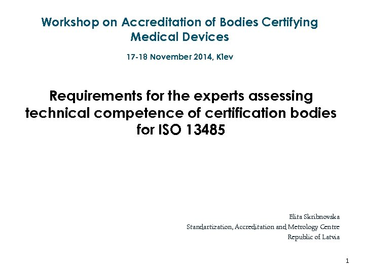 Workshop on Accreditation of Bodies Certifying Medical Devices 17 -18 November 2014, Kiev Requirements