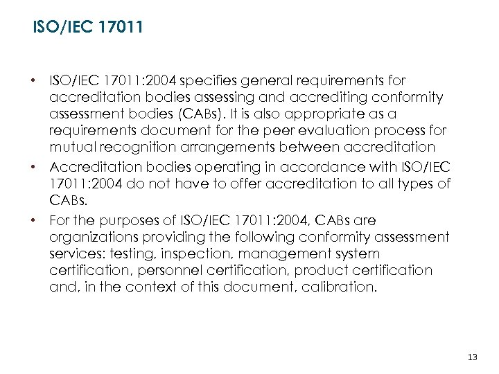 ISO/IEC 17011 • ISO/IEC 17011: 2004 specifies general requirements for accreditation bodies assessing and