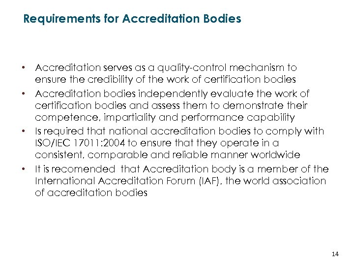 Requirements for Accreditation Bodies • Accreditation serves as a quality-control mechanism to ensure the
