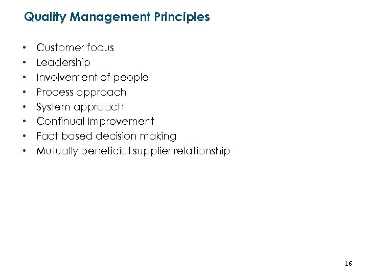 Quality Management Principles • • Customer focus Leadership Involvement of people Process approach System