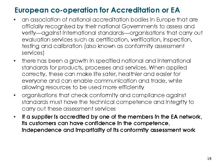 European co-operation for Accreditation or EA • • an association of national accreditation bodies