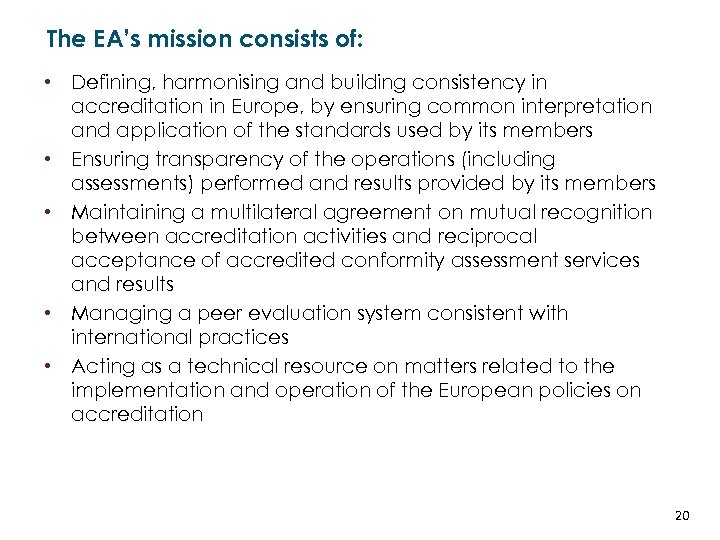 The EA's mission consists of: • Defining, harmonising and building consistency in accreditation in