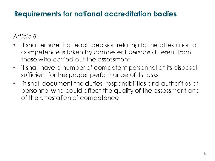 Requirements for national accreditation bodies Article 8 • it shall ensure that each decision